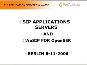 SIP APPLICATION SERVERS We SIP APPLICATIONS SERVERS AND