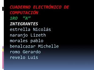 CUADERNO ELECTRNICO DE COMPUTACIN 1 RO A INTEGRANTES