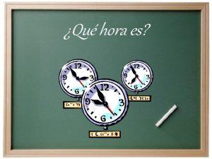 Qu hora es Cmo decimos la hora en