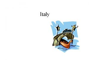 Italy Geography Italy is made up of many