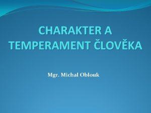 CHARAKTER A TEMPERAMENT LOVKA Mgr Michal Oblouk CHARAKTER
