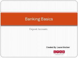 Banking Basics Deposit Accounts Created By Laura Kinchen