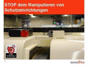 STOP dem Manipulieren von Schutzeinrichtungen 1 STOP dem
