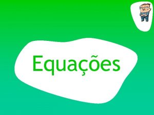 Equaes EQUAES EQUAES No existe apenas um processo