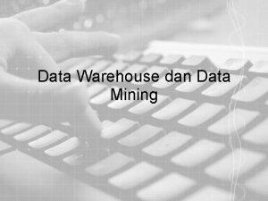 Data Warehouse dan Data Mining Data Warehouse Definisi