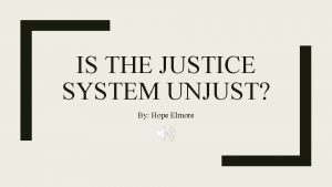 IS THE JUSTICE SYSTEM UNJUST By Hope Elmore