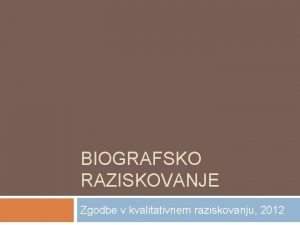 BIOGRAFSKO RAZISKOVANJE Zgodbe v kvalitativnem raziskovanju 2012 Zgodovina