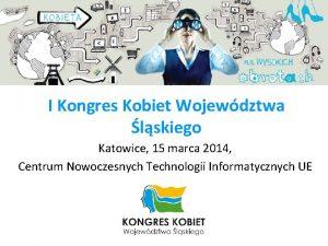 I Kongres Kobiet Wojewdztwa lskiego Katowice 15 marca