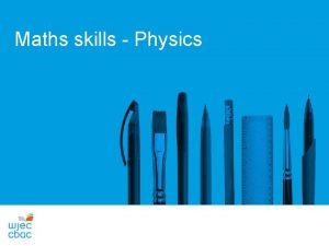 Maths skills Physics What are the maths skills