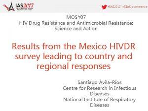 IAS 2017 IASconference MOSY 07 HIV Drug Resistance