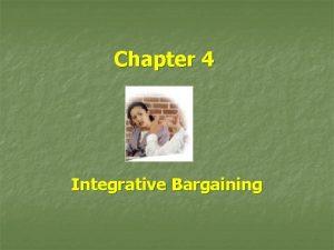 Chapter 4 Integrative Bargaining 4 2 Integrative Bargaining