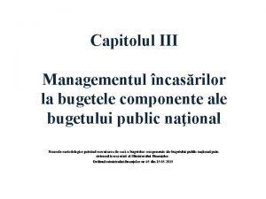 Capitolul III Managementul ncasrilor la bugetele componente ale