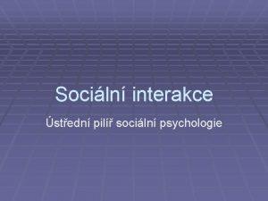 Sociln interakce stedn pil sociln psychologie Co je