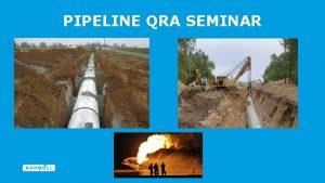 PIPELINE QRA SEMINAR PIPELINE RISK ASSESSMENT SOFTWARE FOR