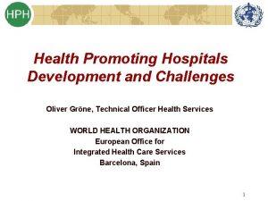 Health Promoting Hospitals Development and Challenges Oliver Grne
