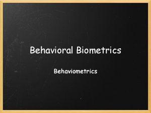 Behavioral Biometrics Behaviometrics Behavioral Biometrics Keystroke Dynamics Speaker