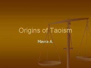 Origins of Taoism Mavra A n Taoism is