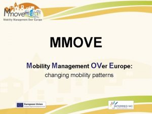 MMOVE Mobility Management OVer Europe changing mobility patterns