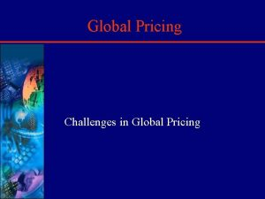 Global Pricing Challenges in Global Pricing Introduction q
