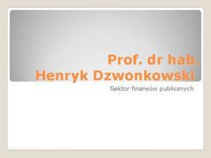 Prof dr hab Henryk Dzwonkowski Sektor finansw publicznych