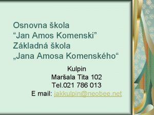 Osnovna kola Jan Amos Komenski Zkladn kola Jana