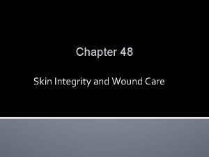 Chapter 48 Skin Integrity and Wound Care Scientific