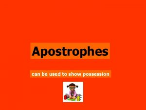 Apostrophes can be used to show possession In