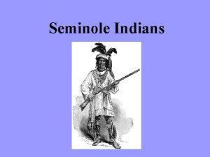 Seminole Indians Where do the Seminole Live The