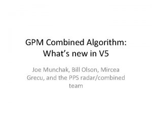 GPM Combined Algorithm Whats new in V 5