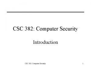 CSC 382 Computer Security Introduction CSC 382 Computer