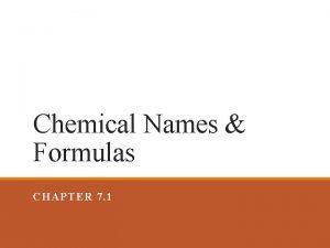 Chemical Names Formulas CHAPTER 7 1 Chemical Names