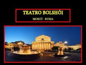 TEATRO BOLSHI MOSC RUSIA El Teatro Bolshi literalmente