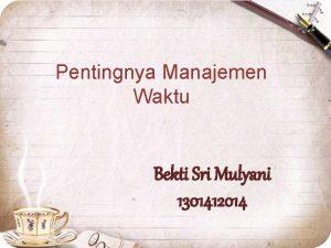 Pentingnya Manajemen Waktu Bekti Sri Mulyani 1301412014 Kenapa