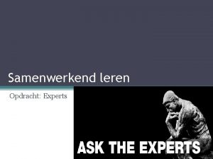 Samenwerkend leren Opdracht Experts Wat gaan we doen