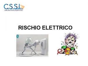 RISCHIO ELETTRICO RISCHIO ELETTRICO Il rischio elettrico per