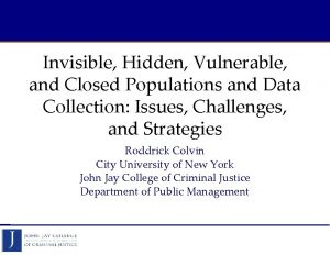 Invisible Hidden Vulnerable and Closed Populations and Data