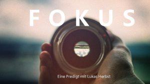 FOKUS Eine Predigt mit Lukas Herbst Wie kann