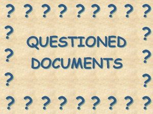 QUESTIONED DOCUMENTS What are questioned documents Any object