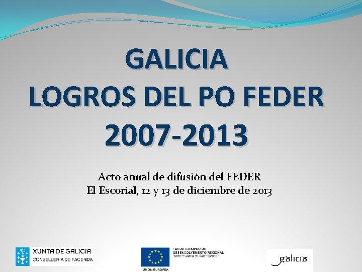 GALICIA LOGROS DEL PO FEDER 2007 2013 Acto