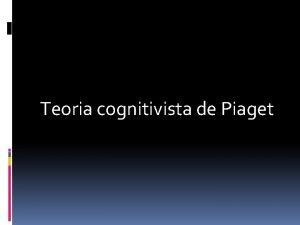 Teoria cognitivista de Piaget Bases da teoria Suo