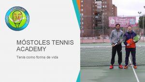 MSTOLES TENNIS ACADEMY Tenis como forma de vida
