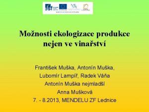 Monosti ekologizace produkce nejen ve vinastv Frantiek Muka