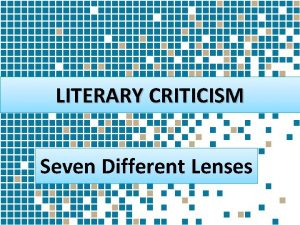 LITERARY CRITICISM Seven Different Lenses What is literary