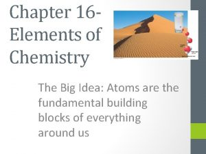 Chapter 16 Elements of Chemistry The Big Idea