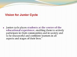 Vision for Junior Cycle Junior cycle places students