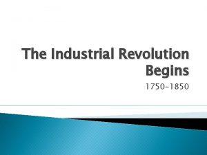 The Industrial Revolution Begins 1750 1850 Chapter Outline