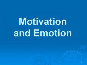 Motivation and Emotion 1 Motivation and Emotion Learning