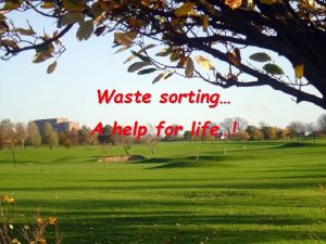 Waste sorting A help for life Waste sorting