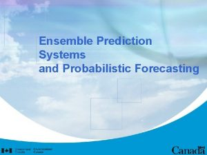 Ensemble Prediction Systems and Probabilistic Forecasting Overview for