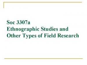 Soc 3307 a Ethnographic Studies and Other Types